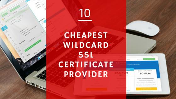 Top 10 Cheap Wildcard SSL Certificate Providers to Buy From!