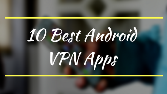 best-android-vpn-apps